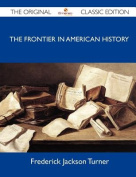 The Frontier in American History - The Original Classic Edition