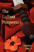 The Gallant Pimpernel - Unabridged - Lord Tony's Wife, the Way of the Scarlet Pimpernel, Sir Percy Leads the Band, the Triumph of the Scarlet Pimperne