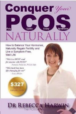 Conquer Your Pcos Naturally: How to Balance Your Hormones, Naturally Regain Fertility and Live a Symptom-Free, Well Life