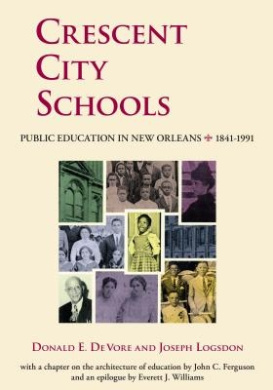 Crescent City Schools: Public Education in New Orleans, 1841-1991