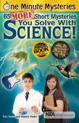 65 More Short Mysteries You Solve with Science! (One Minute Mysteries