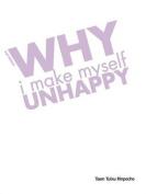 Why I Make Myself Unhappy