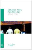 Diplomat, Actor, Translator, Spy