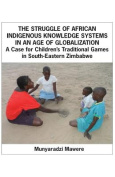 The Struggle of African Indigenous Knowledge Systems in an Age of Globalization. a Case for Children S Traditional Games in South-Eastern Zimbabwe
