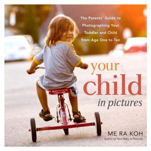 Your Child in Pictures: The Parents' Guide to Photographing Your Toddler and