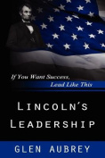 Lincoln's Leadership--If You Want Success, Lead Like This