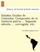 Estados Unidos de Colombia. Compendio de La Historia Patria ... Segunda Edicio N ... Corregida, Etc. [Spanish]