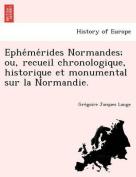 Ephe Me Rides Normandes; Ou, Recueil Chronologique, Historique Et Monumental Sur La Normandie. [FRE]