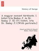 A Magyar Nemzet to Rte Nete. I. Ko TET I Rta Bodon J. E S Dr. Szalay J. (II.-IV.) Ko TET, I Rta Dr. Szalay J.) [With Portraits.] [HUN]