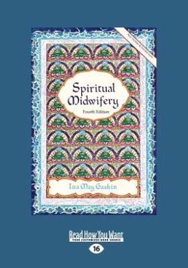 Spiritual Midwifery: Ina May Gaskin (Large Print 16pt)