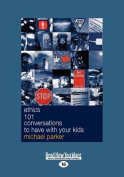 Ethics 101 Conversations to Have with Your Kids  [Large Print]