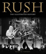 Rush: The Illustrated History