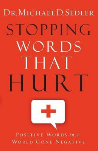 Stopping Words That Hurt: Positive Words in a World Gone Negative.