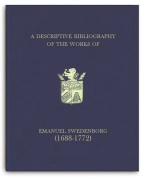 A Descriptive Bibliography of the Works of Emanuel Swedenborg (1688-1772)