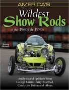 Americas Wildest Show Rods of the '60s & '70's