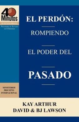 El Perd N: Rompiendo El Poder del Pasado / Forgiveness: Breaking the Power of the Past (40 Minute Bible Studies)