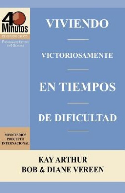 Viviendo Victoriosamente En Tiempos de Dificultad / Living Victoriously in Difficult Times (40 Minute Bible Studies)