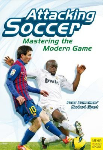 Attacking Soccer: Mastering the Modern Game by Peter Schreiner.