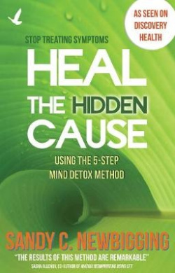 Heal the Hidden Cause: Using the 5-Step Mind Detox. Method