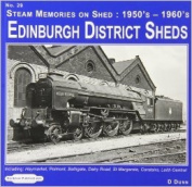 Edinburgh District Sheds Steam Memories on Shed: 1950's-1960's Including Haymarket, Polmont, Bathgate, Dalry Road, St. Margarets