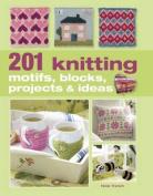 201 Knitting Motifs, Blocks, Projects & Ideas