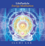 Lifeparticle Energy Meditation : Revitalizing Your Brain with Deep Meditation and Breathing [Audio]