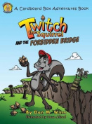 Twitch the Squirrel and the Forbidden Bridge