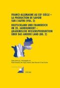 France-Allemagne Au Xxe Siecle - La Production de Savoir Sur L'Autre (Vol. 2) Deutschland Und Frankreich Im 20. Jahrhundert - Akademische Wissensproduktion Ueber Das Andere Land