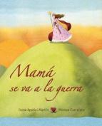 Mama Se Va a la Guerra = Mom Goes to War [Spanish]