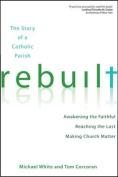 Rebuilt: The Story of a Catholic Parish