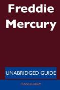 Freddie Mercury - Unabridged Guide