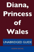 Diana, Princess of Wales - Unabridged Guide
