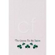 C & F Enterprises Tis Good to Be Irish Shamrock Cotton Kitchen Towel