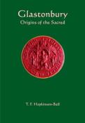Glastonbury Origins of the Sacred
