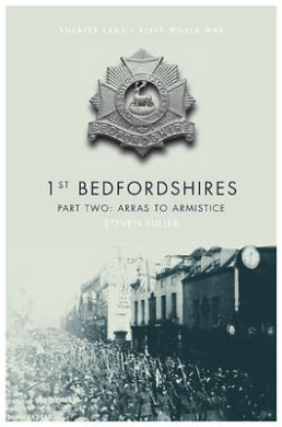 1st Bedfordshires: Pt. 2: Arras to the Armistice (Soldier Lads - First World War)