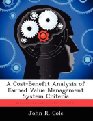 A Cost-Benefit Analysis of Earned Value Management System Criteria