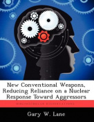 New Conventional Weapons, Reducing Reliance on a Nuclear Response Toward Aggressors