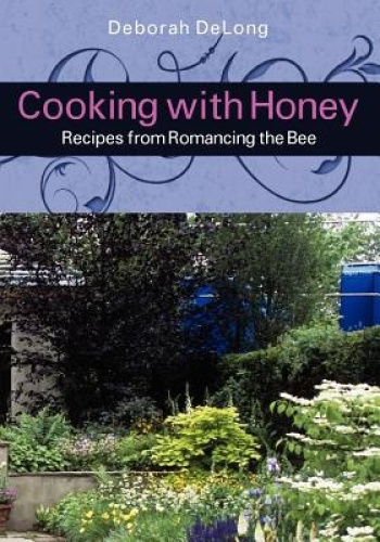 Cooking with Honey: Recipes from Romancing the Bee by Deborah DeLong.