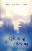 Beginning is Believing