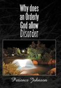 Why Does an Orderly God Allow Disorder