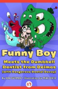 Funny Boy Meets the Dumbbell Dentist from Deimos (with Dangerous Dental Decay)