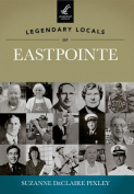 Legendary Locals of Eastpointe, Michigan