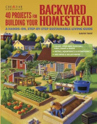 40 Projects for Building Your Backyard Homestead