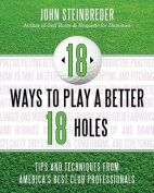 18 Ways to Play a Better 18 Holes