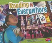 Reading Is Everywhere (Pebble Plus
