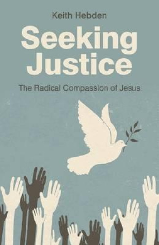 Seeking Justice: The Radical Compassion of Jesus by Keith Hebden.