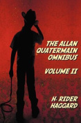 The Allan Quatermain Omnibus Volume II, Including the Following Novels (complete and Unabridged) The Ivory Child, The Ancient Allan, She And Allan, Heu-Heu, Or The Monster, The Treasure Of The Lake, Allan And The Ice Gods; and the Following Short Stories