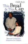 This Bread & This Cup Child's Book  : Episcopal Communion Instruction for Children