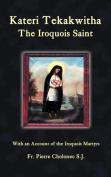 Kateri Tekakwitha, the Iroquois Saint
