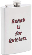 8oz Stainless Steel Flask- Rehab is For Quitters